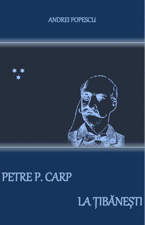 Petre P. Carp la Țibănești